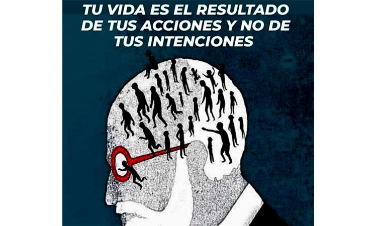 La vida es el resultado de tus acciones y no de tus intenciones